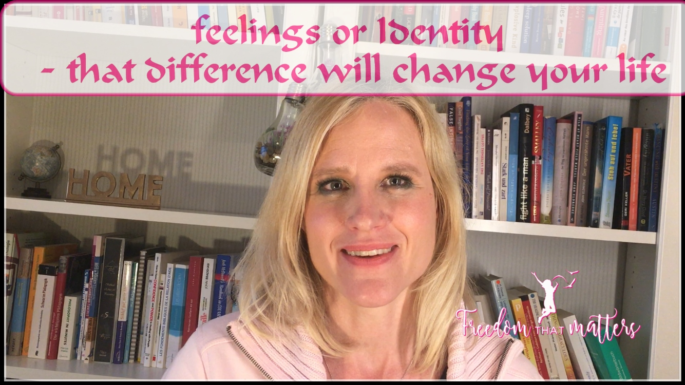Feeling or Identity – that difference will change your life